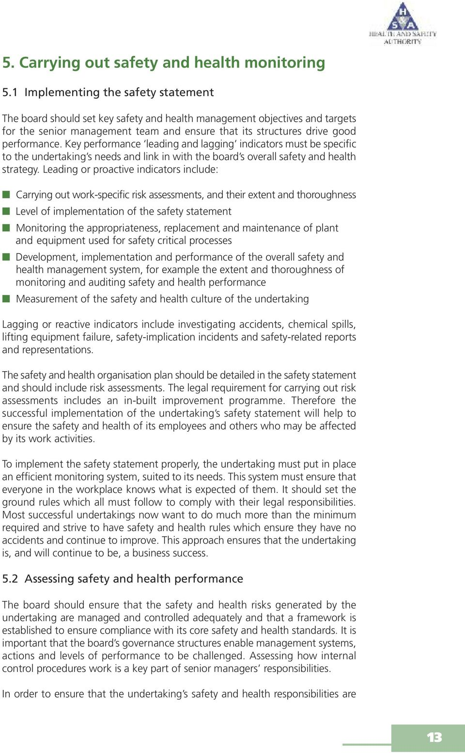 Key performance leading and lagging indicators must be specific to the undertaking s needs and link in with the board s overall safety and health strategy.