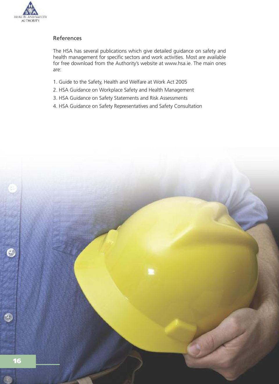 Guide to the Safety, Health and Welfare at Work Act 2005 2. HSA Guidance on Workplace Safety and Health Management 3.
