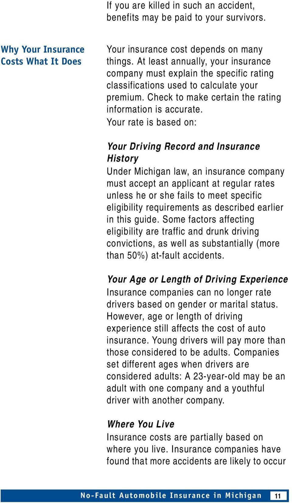 Your rate is based on: Your Driving Record and Insurance History Under Michigan law, an insurance company must accept an applicant at regular rates unless he or she fails to meet specific eligibility
