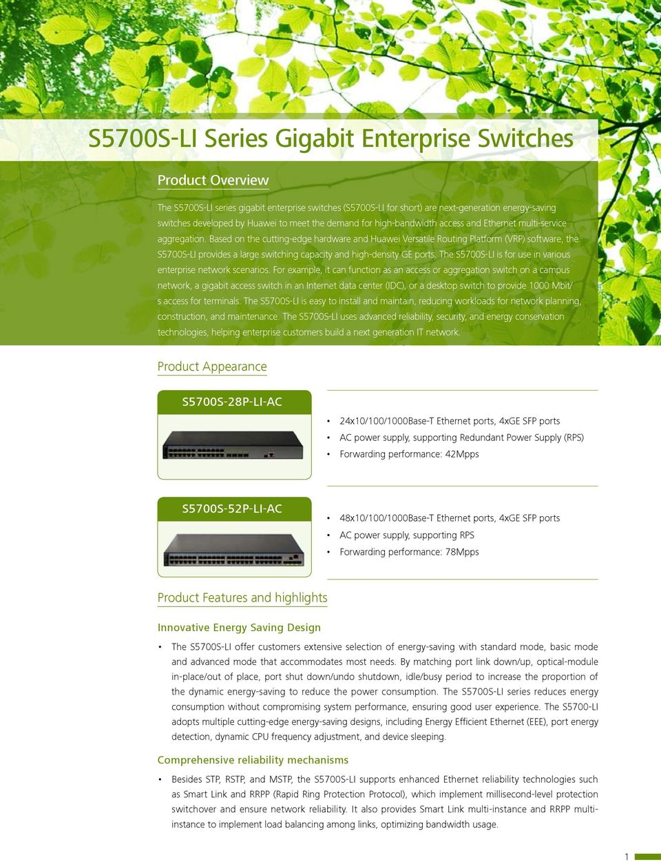 Based on the cutting-edge hardware and Huawei Versatile Routing Platform (VRP) software, the S5700S-LI provides a large switching capacity and high-density GE ports.
