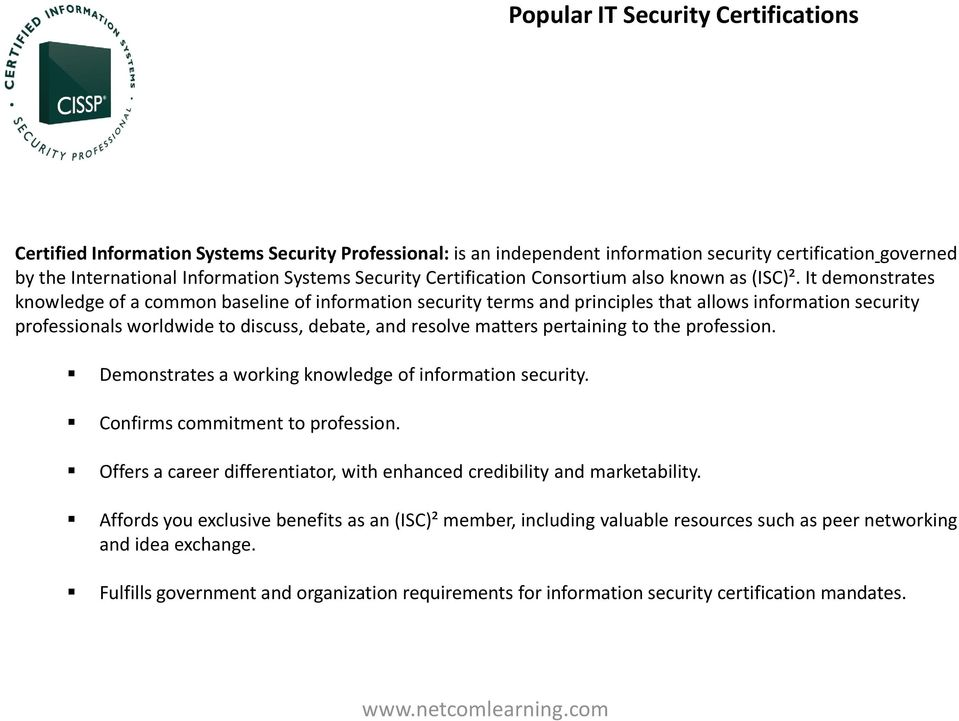 It demonstrates knowledge of a common baseline of information security terms and principles that allows information security professionals worldwide to discuss, debate, and resolve matters pertaining