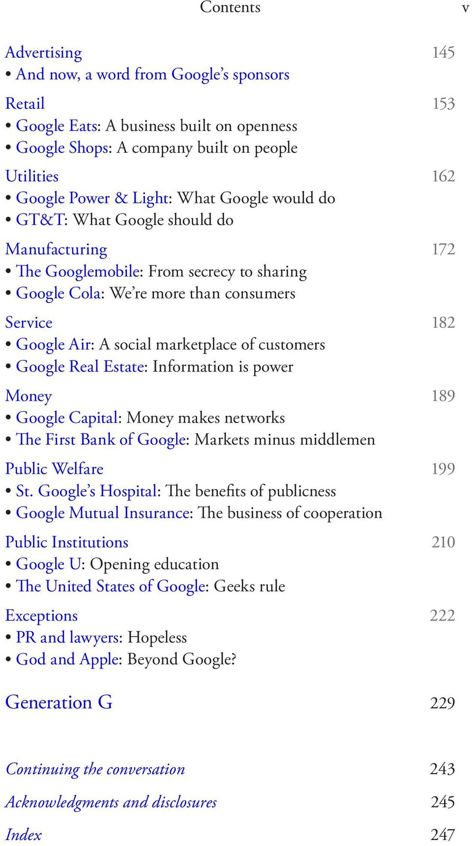 customers Google Real Estate: Information is power Money 189 Google Capital: Money makes networks The First Bank of Google: Markets minus middlemen Public Welfare 199 St.