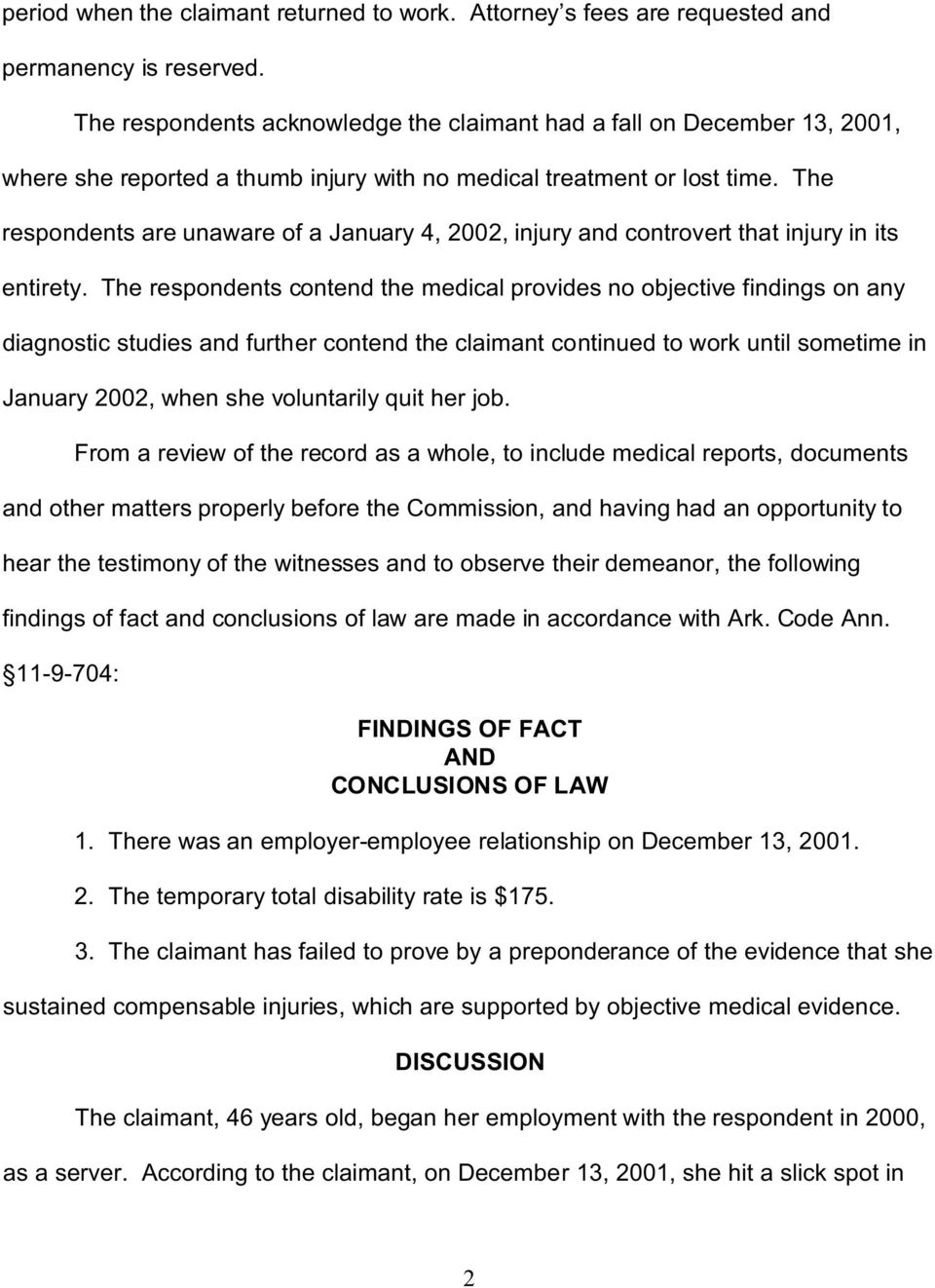 The respondents are unaware of a January 4, 2002, injury and controvert that injury in its entirety.