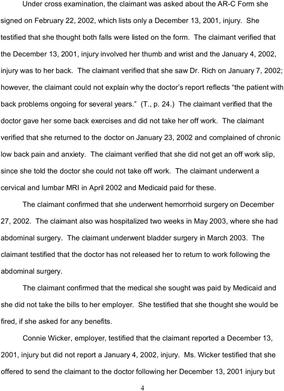 The claimant verified that the December 13, 2001, injury involved her thumb and wrist and the January 4, 2002, injury was to her back. The claimant verified that she saw Dr.