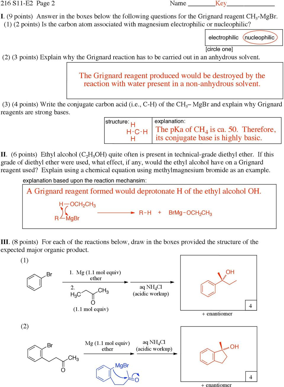 electrophilic nucleophilic [circle one] (2) (3 points) Explain why the Grignard reaction has to be carried out in an anhydrous solvent.