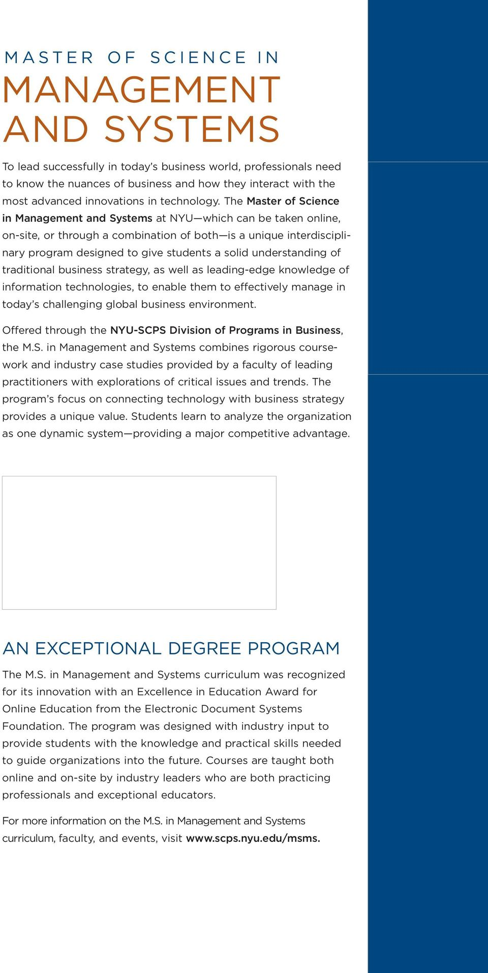 The Master of Science in Management and Systems at NYU which can be taken online, on-site, or through a combination of both is a unique interdisciplinary program designed to give students a solid
