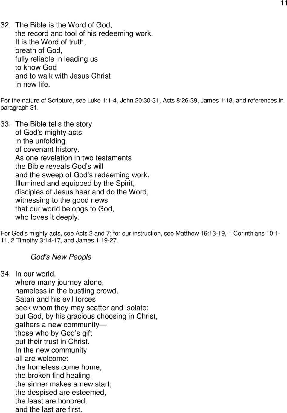 For the nature of Scripture, see Luke 1:1-4, John 20:30-31, Acts 8:26-39, James 1:18, and references in paragraph 31. 33.