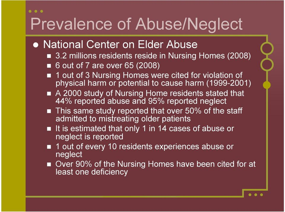potential to cause harm (1999-2001) A 2000 study of Nursing Home residents stated that 44% reported abuse and 95% reported neglect This same study reported