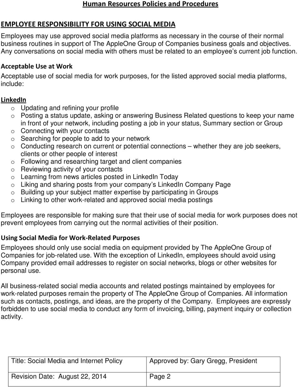 Acceptable Use at Work Acceptable use of social media for work purposes, for the listed approved social media platforms, include: LinkedIn o Updating and refining your profile o Posting a status