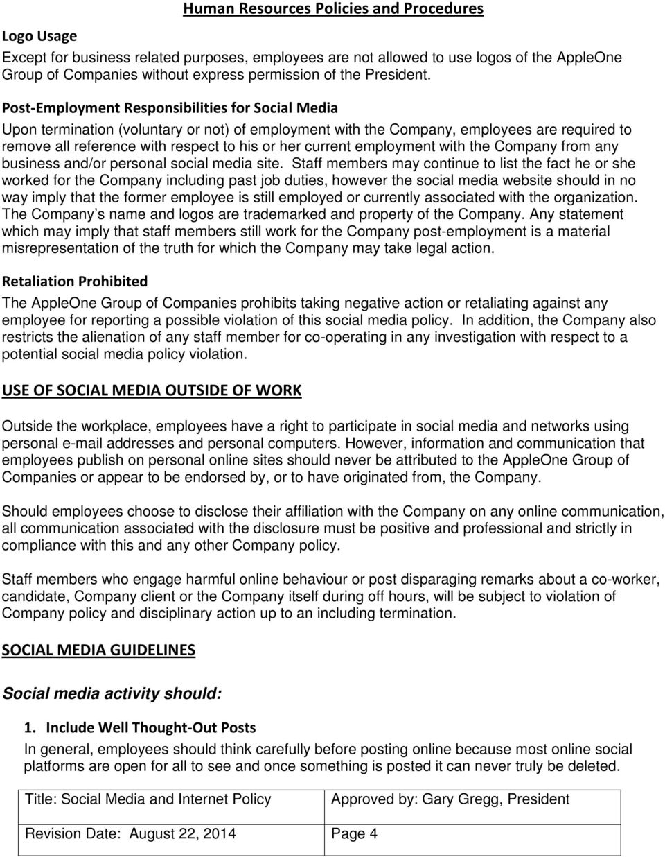 Post-Employment Responsibilities for Social Media Upon termination (voluntary or not) of employment with the Company, employees are required to remove all reference with respect to his or her current