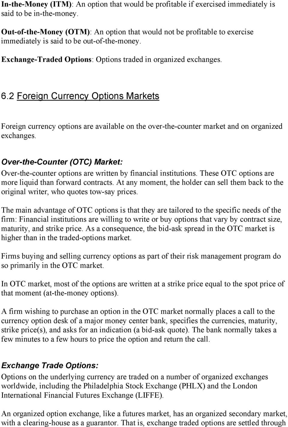 2 Foreign Currency Options Markets Foreign currency options are available on the over-the-counter market and on organized exchanges.