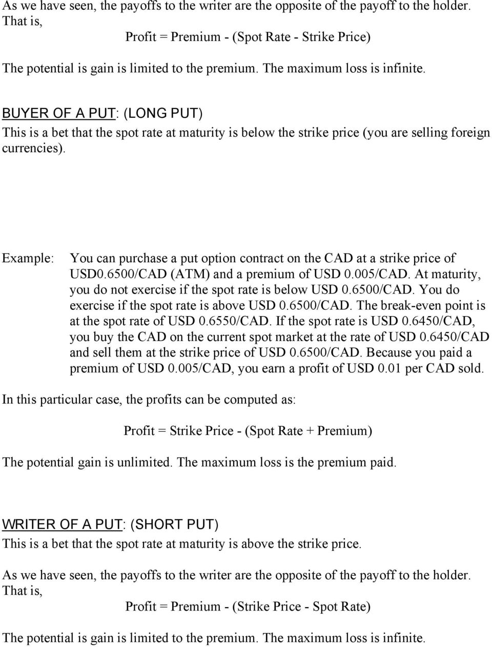 Example: You can purchase a put option contract on the CAD at a strike price of USD0.6500/CAD (AM) and a premium of USD 0.005/CAD. At maturity, you do not exercise if the spot rate is below USD 0.