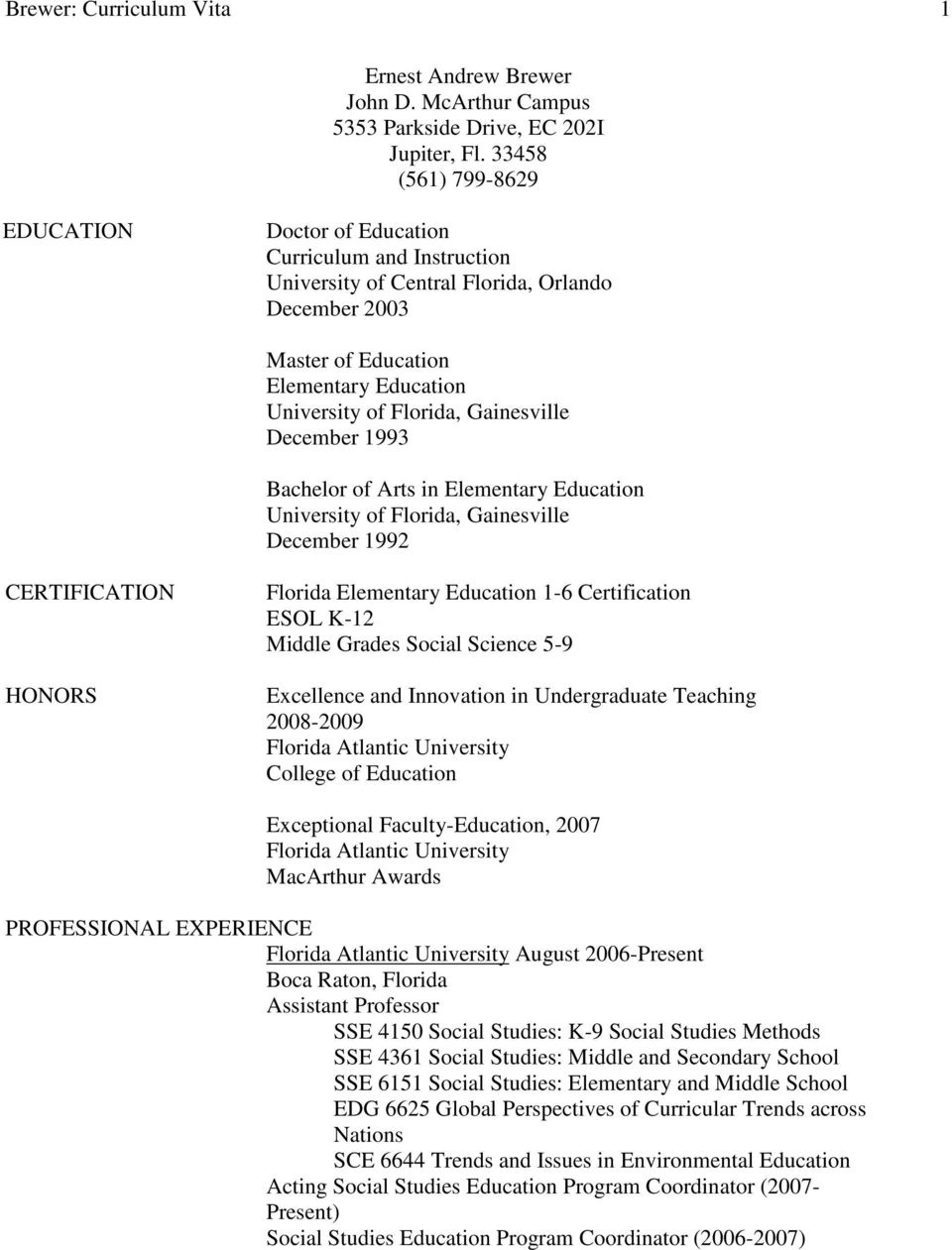 Gainesville December 1993 Bachelor of Arts in Elementary Education University of Florida, Gainesville December 1992 CERTIFICATION HONORS Florida Elementary Education 1-6 Certification ESOL K-12