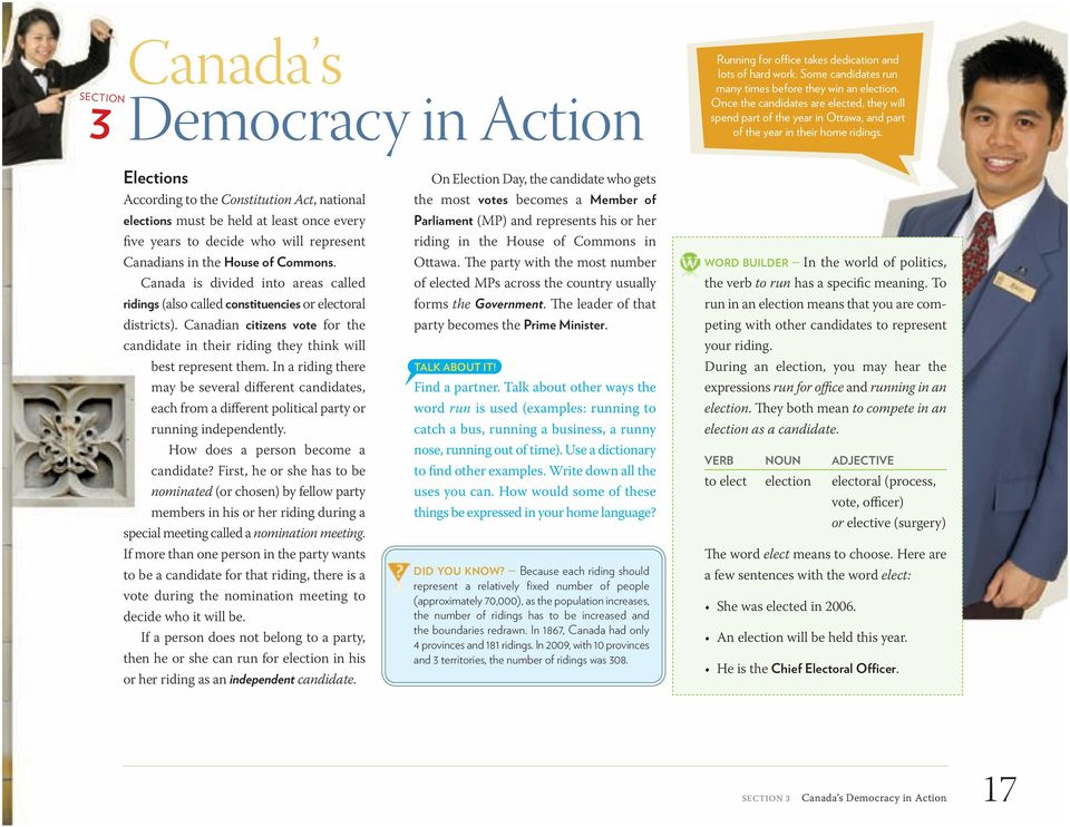 Elections According to the Constitution Act, national elections must be held at least once every five years to decide who will represent Canadians in the House of Commons.