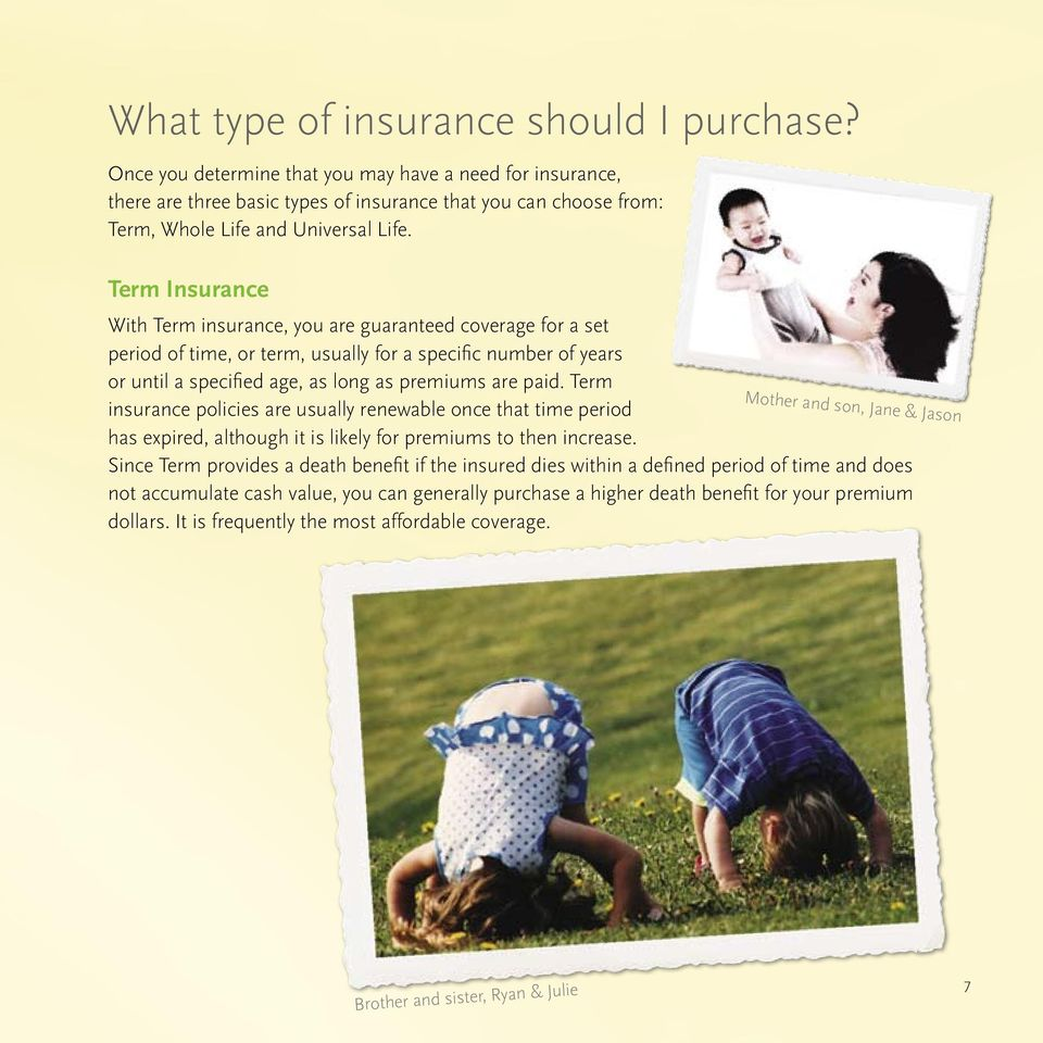 Term Insurance With Term insurance, you are guaranteed coverage for a set period of time, or term, usually for a specific number of years or until a specified age, as long as premiums are paid.