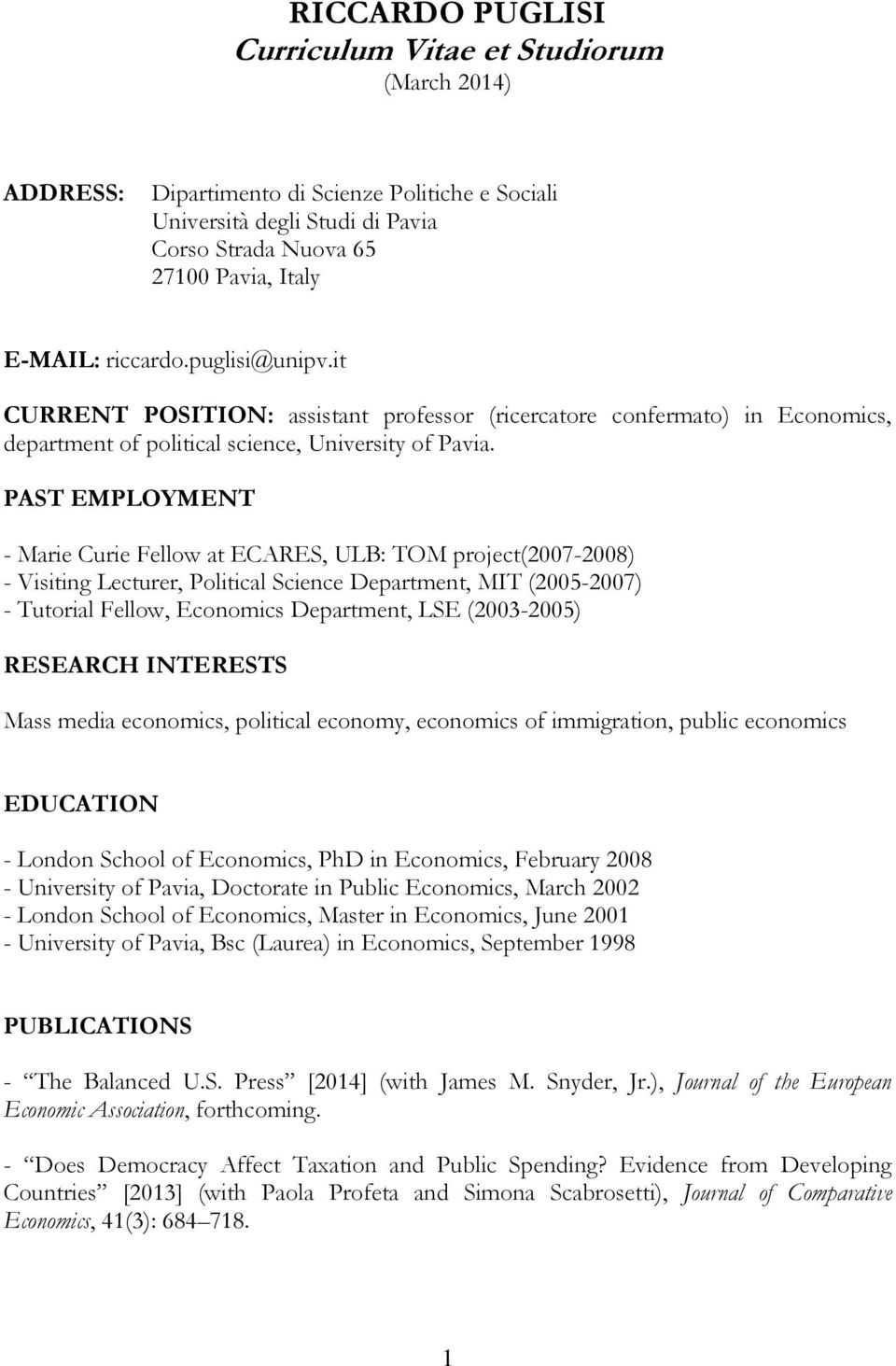 PAST EMPLOYMENT - Marie Curie Fellow at ECARES, ULB: TOM project(2007-2008) - Visiting Lecturer, Political Science Department, MIT (2005-2007) - Tutorial Fellow, Economics Department, LSE (2003-2005)
