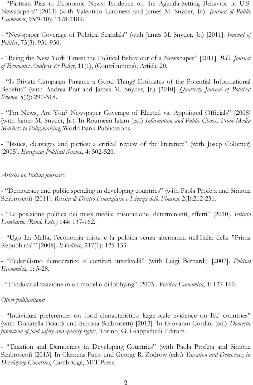 - Being the New York Times: the Political Behaviour of a Newspaper [2011]. B.E. Journal of Economic Analysis & Policy, 11(1), (Contributions), Article 20. - Is Private Campaign Finance a Good Thing?