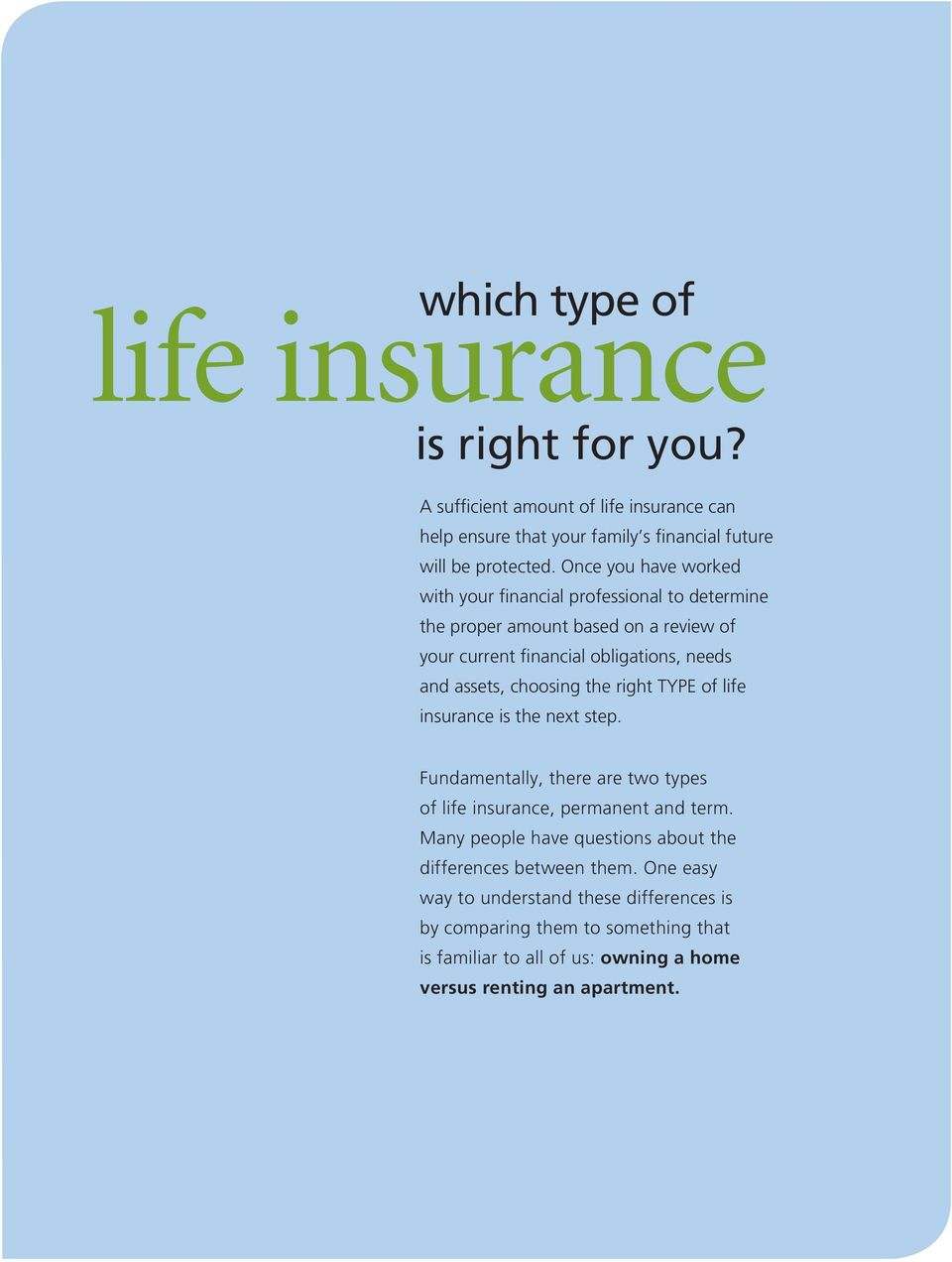 choosing the right TYPE of life insurance is the next step. Fundamentally, there are two types of life insurance, permanent and term.
