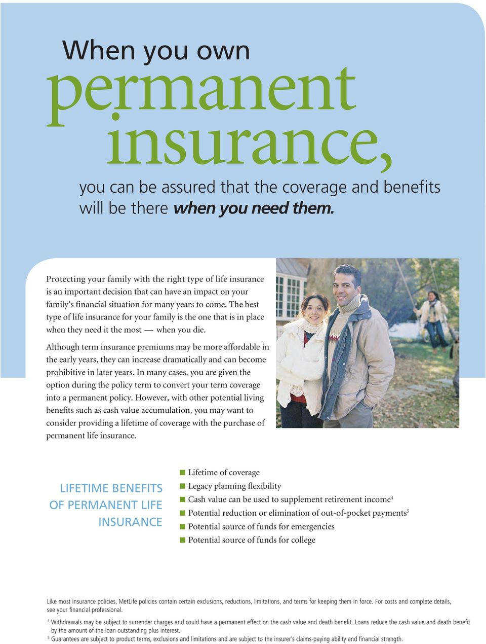 The best type of life insurance for your family is the one that is in place when they need it the most when you die.