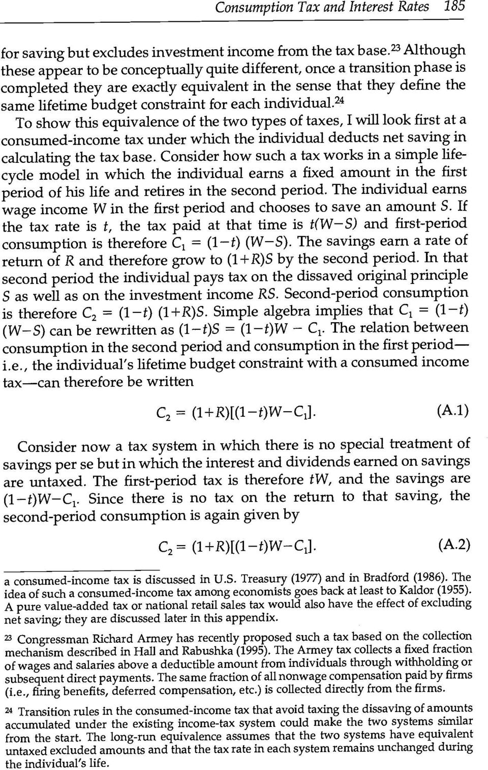 individual.24 To show this equivalence of the two types of taxes, I wifi look first at a consumed-income tax under which the individual deducts net saving in calculating the tax base.