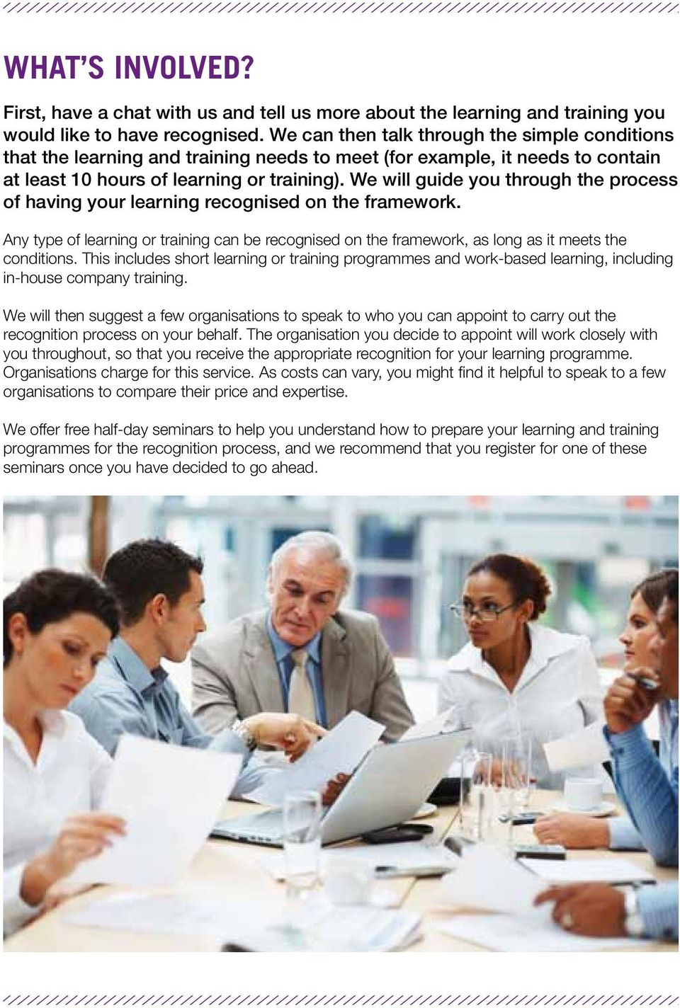 We will guide you through the process of having your learning recognised on the framework. Any type of learning or training can be recognised on the framework, as long as it meets the conditions.