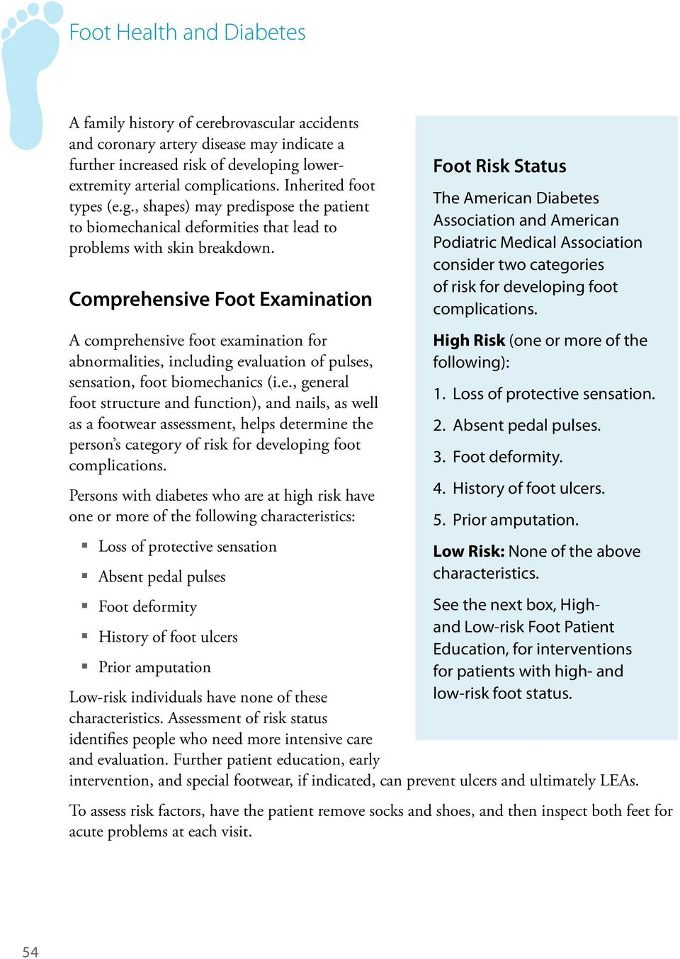 Comprehensive Foot Examination A comprehensive foot examination for abnormalities, including evaluation of pulses, sensation, foot biomechanics (i.e., general foot structure and function), and nails, as well as a footwear assessment, helps determine the person s category of risk for developing foot complications.