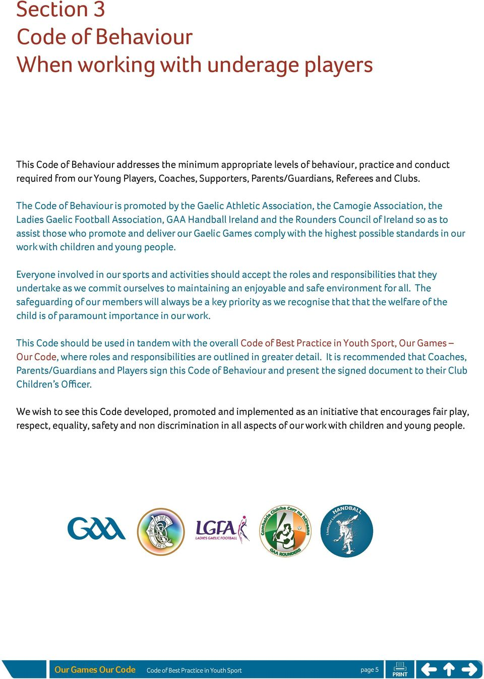 The Code of Behaviour is promoted by the Gaelic Athletic Association, the Camogie Association, the Ladies Gaelic Football Association, GAA Handball Ireland and the Rounders Council of Ireland so as