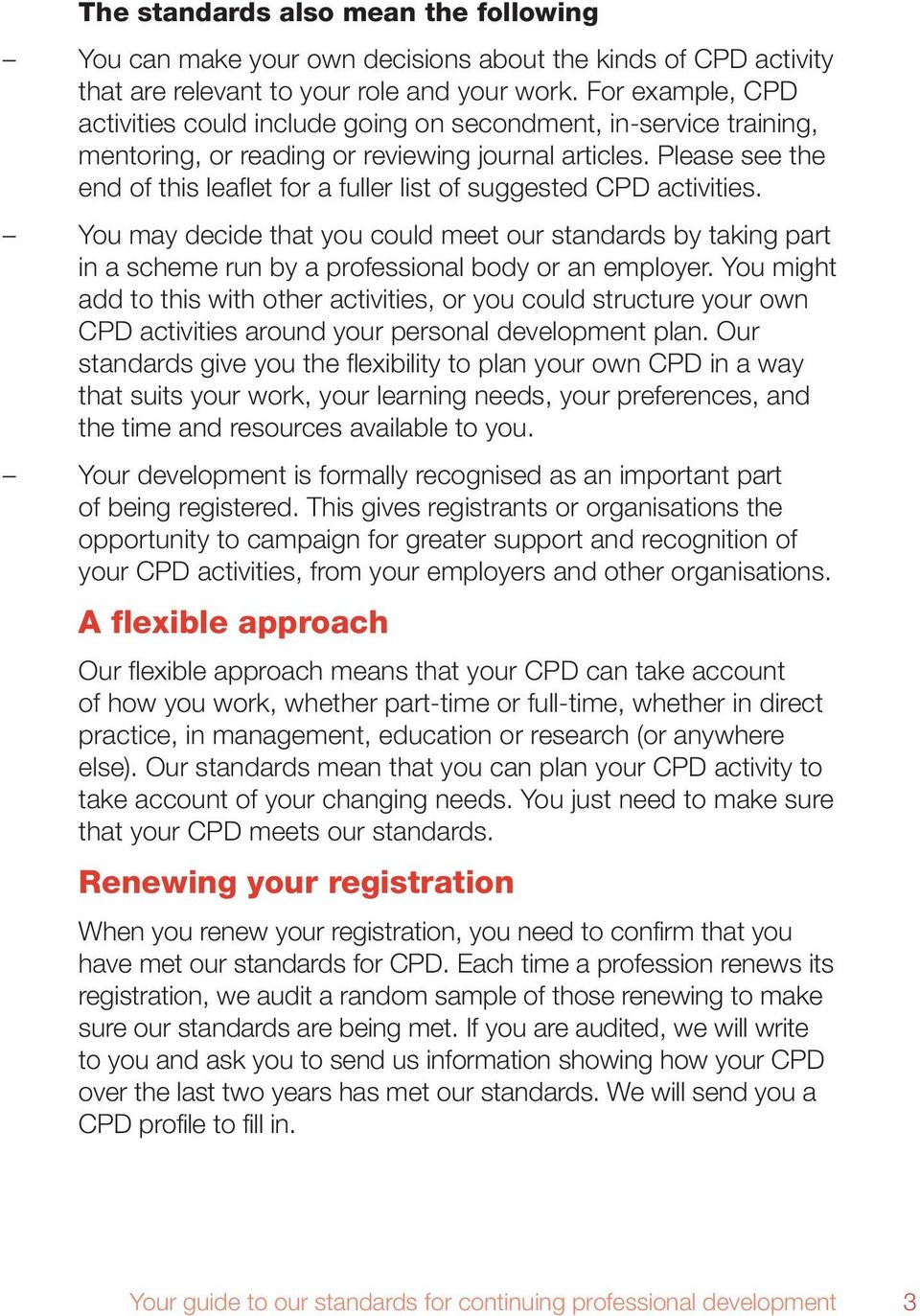 Please see the end of this leaflet for a fuller list of suggested CPD activities. You may decide that you could meet our standards by taking part in a scheme run by a professional body or an employer.