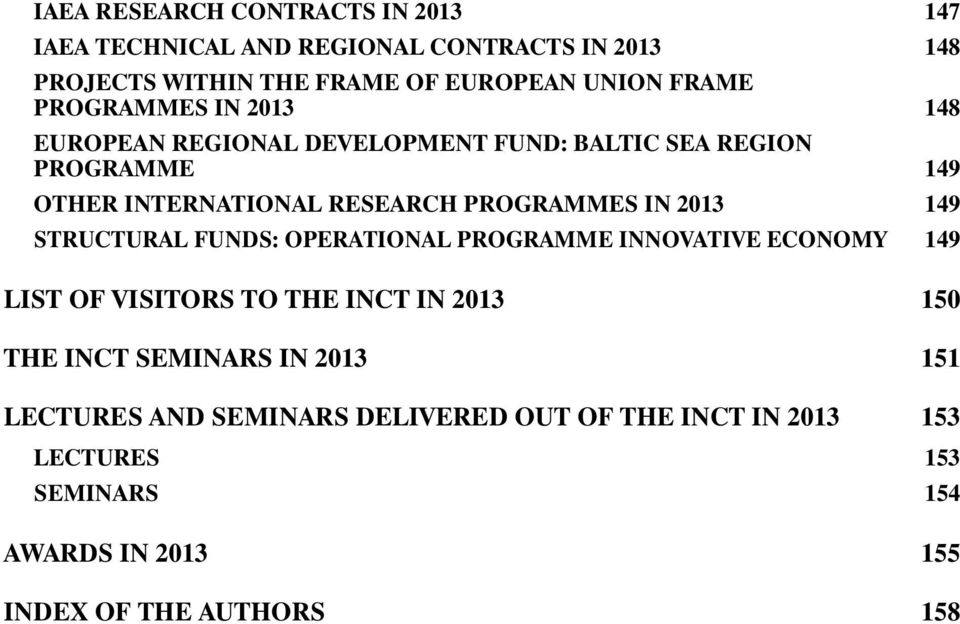 2013 149 STRUCTURAL FUNDS: OPERATIONAL PROGRAMME INNOVATIVE ECONOMY 149 LIST OF VISITORS TO THE INCT IN 2013 150 THE INCT SEMINARS IN