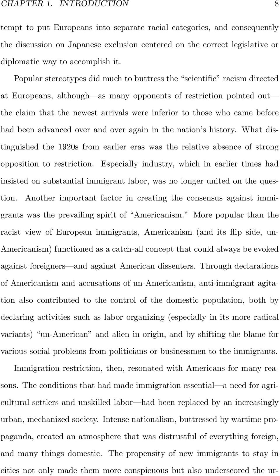 Popular stereotypes did much to buttress the scientific racism directed at Europeans, although as many opponents of restriction pointed out the claim that the newest arrivals were inferior to those