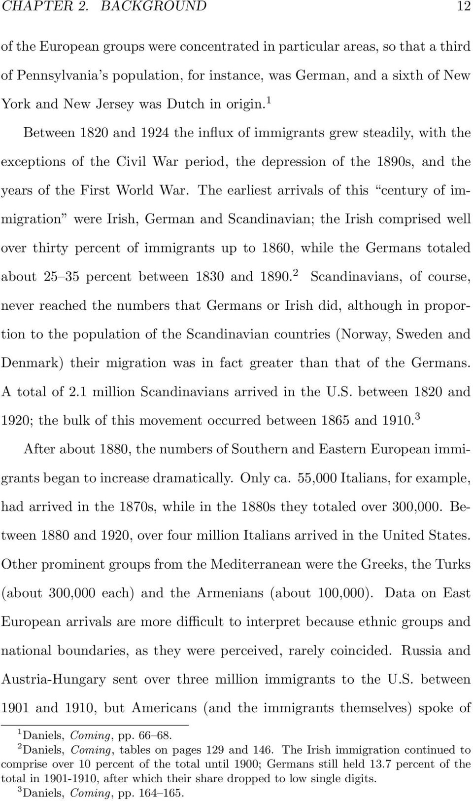 origin. 1 Between 1820 and 1924 the influx of immigrants grew steadily, with the exceptions of the Civil War period, the depression of the 1890s, and the years of the First World War.