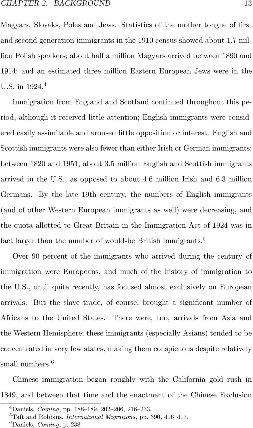 4 Immigration from England and Scotland continued throughout this period, although it received little attention; English immigrants were considered easily assimilable and aroused little opposition or