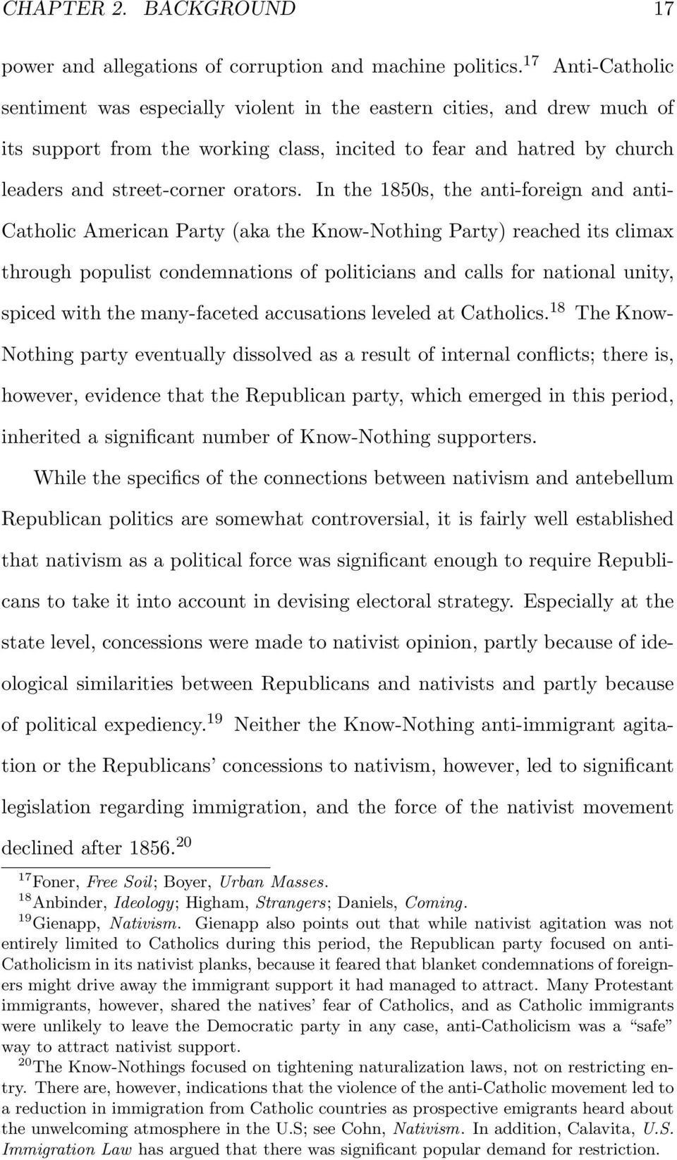 In the 1850s, the anti-foreign and anti- Catholic American Party (aka the Know-Nothing Party) reached its climax through populist condemnations of politicians and calls for national unity, spiced