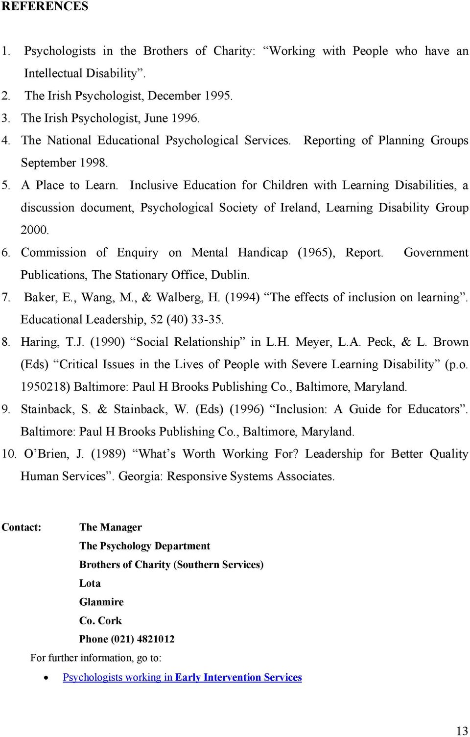 Inclusive Education for Children with Learning Disabilities, a discussion document, Psychological Society of Ireland, Learning Disability Group 2000. 6.
