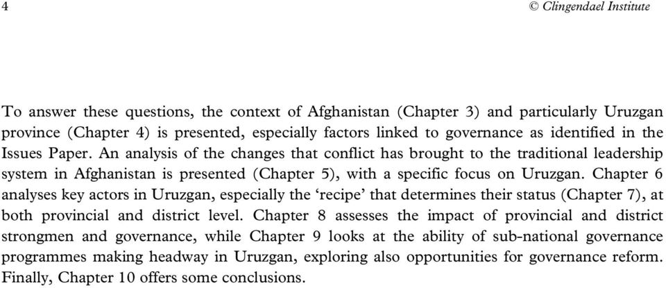 Chapter 6 analyses key actors in Uruzgan, especially the recipe that determines their status (Chapter 7), at both provincial and district level.