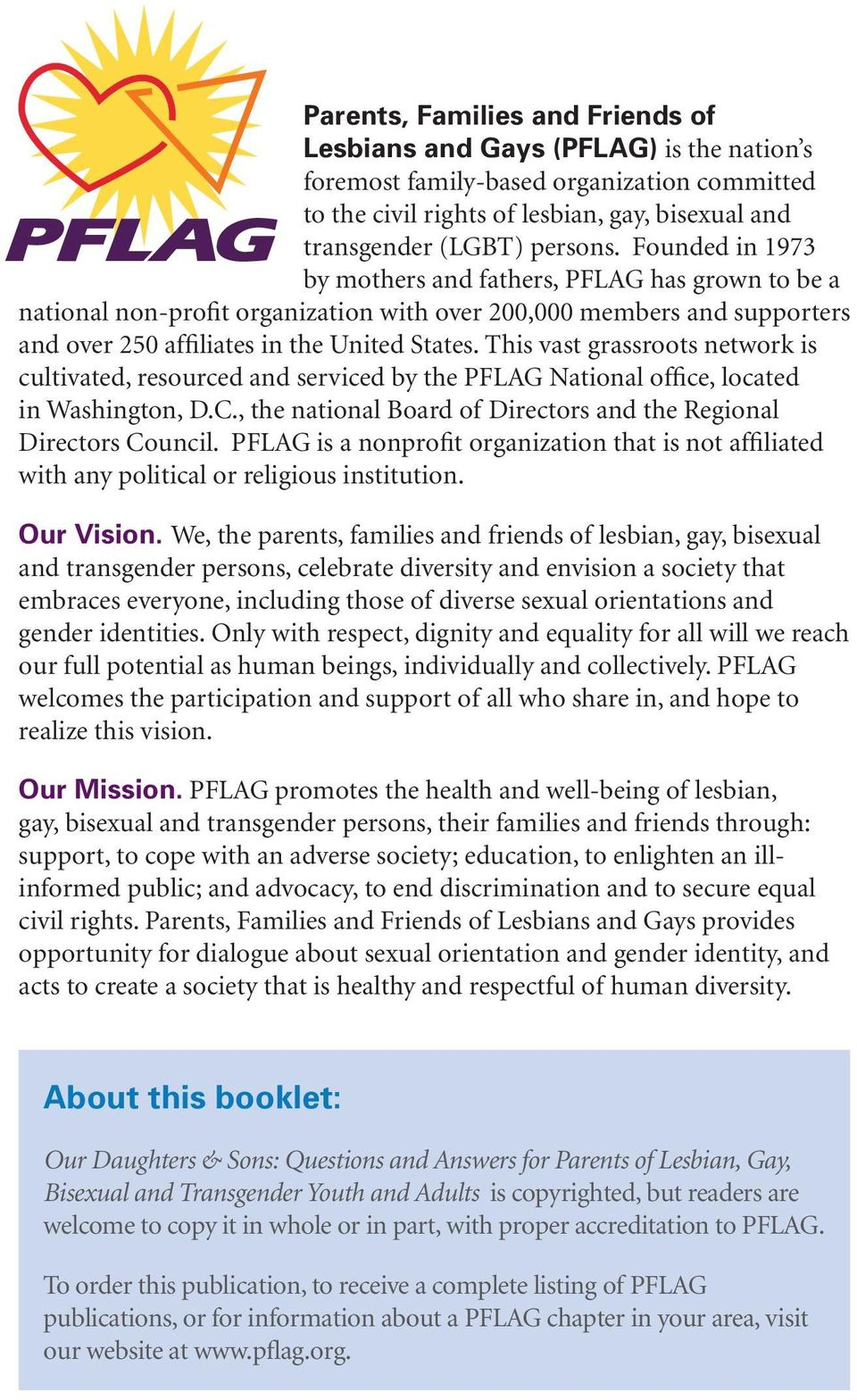 This vast grassroots network is cultivated, resourced and serviced by the PFLAG National office, located in Washington, D.C., the national Board of Directors and the Regional Directors Council.