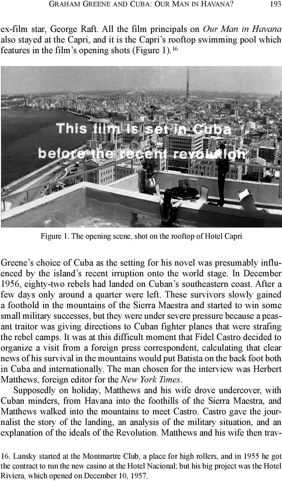 The opening scene, shot on the rooftop of Hotel Capri Greene s choice of Cuba as the setting for his novel was presumably influenced by the island s recent irruption onto the world stage.