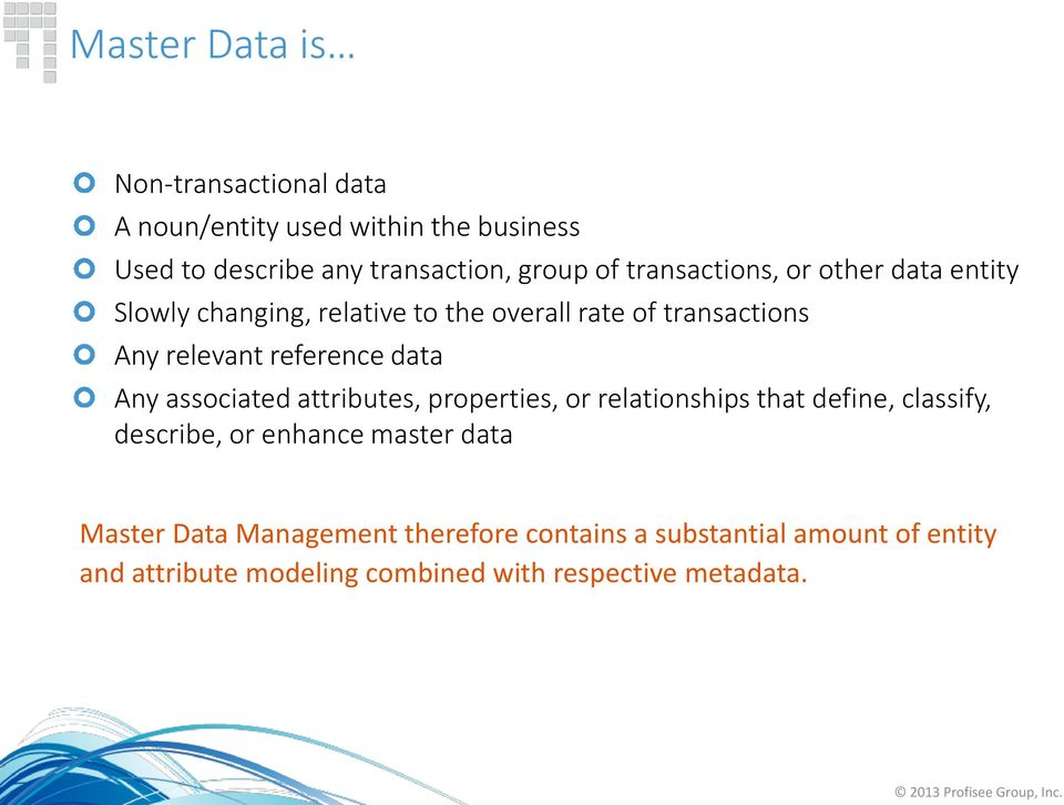 data Any associated attributes, properties, or relationships that define, classify, describe, or enhance master data