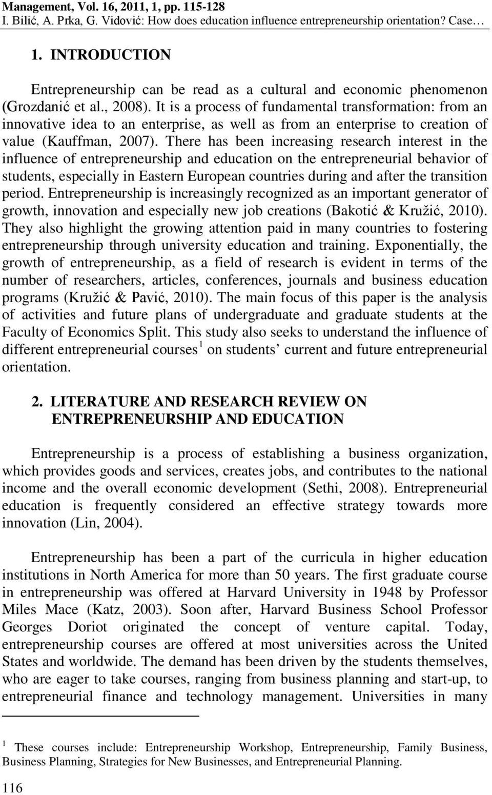 There has been increasing research interest in the influence of entrepreneurship and education on the entrepreneurial behavior of students, especially in Eastern European countries during and after