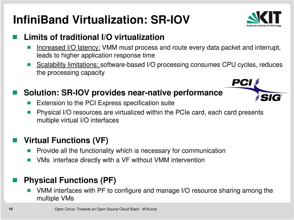 specification suite Physical I/O resources are virtualized within the PCIe card, each card presents multiple virtual I/O interfaces Virtual Functions (VF) Provide all the functionality which is