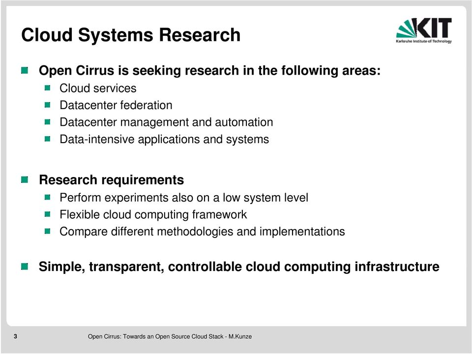 Research requirements Perform experiments also on a low system level Flexible cloud computing framework