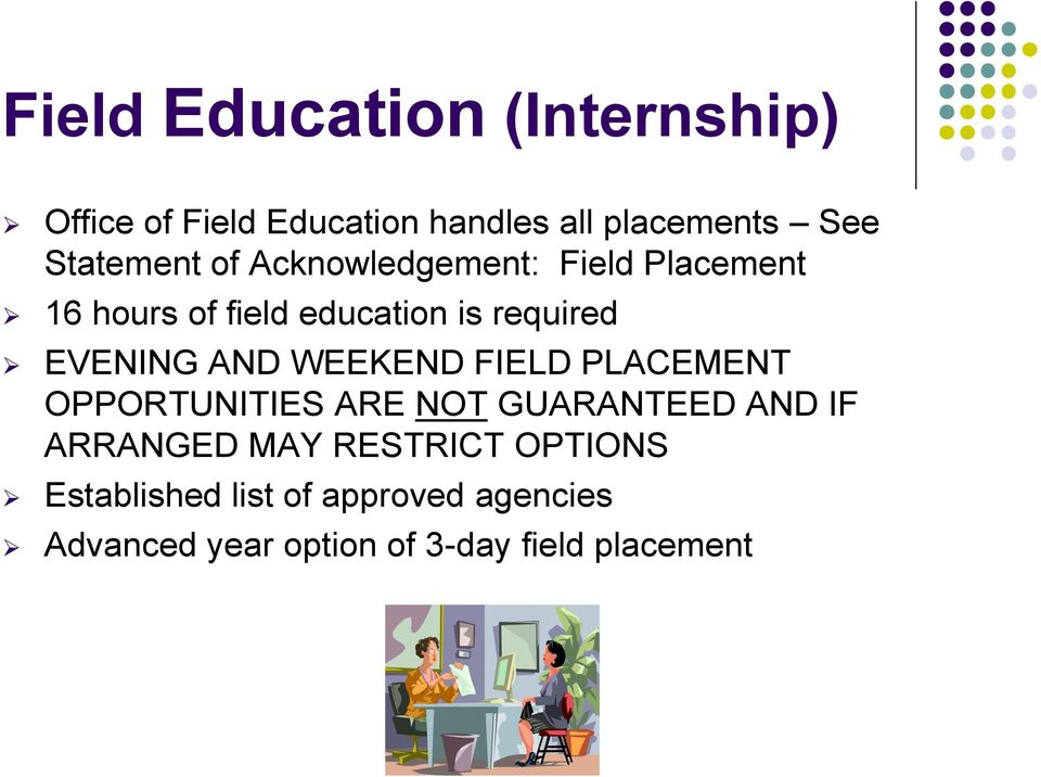 EVENING AND WEEKEND FIELD PLACEMENT OPPORTUNITIES ARE NOT GUARANTEED AND IF ARRANGED MAY