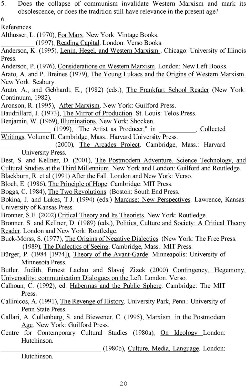 (1976), Considerations on Western Marxism. London: New Left Books. Arato, A. and P. Breines (1979), The Young Lukacs and the Origins of Western Marxism. New York: Seabury. Arato, A., and Gebhardt, E.
