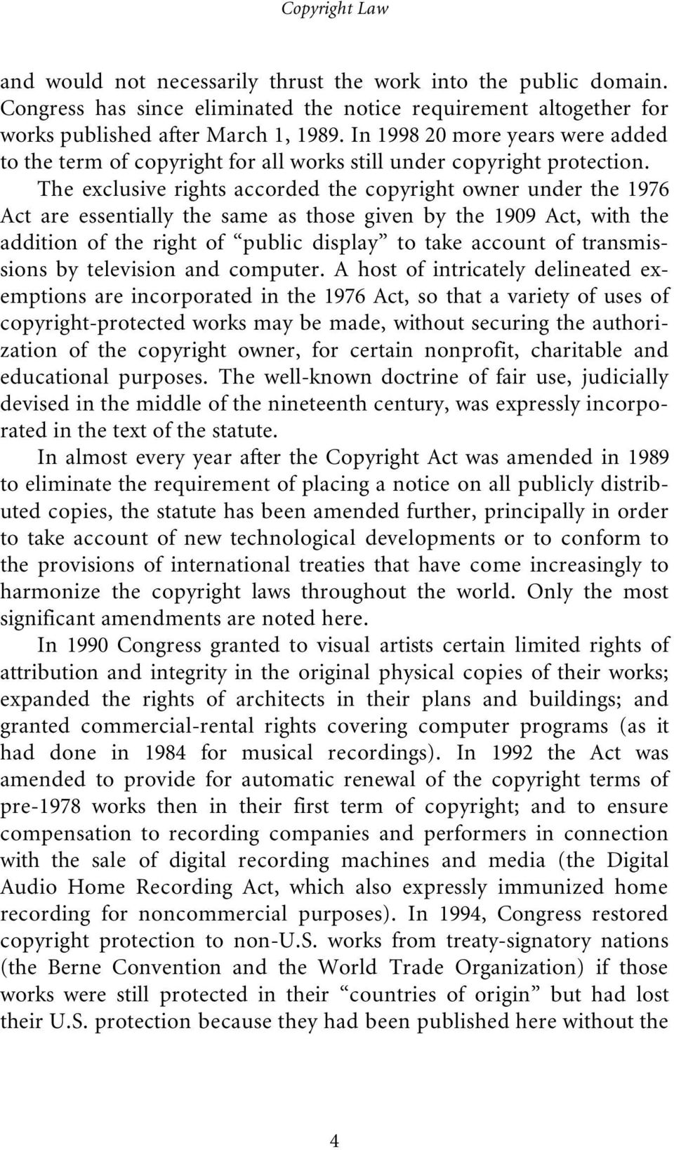 The exclusive rights accorded the copyright owner under the 1976 Act are essentially the same as those given by the 1909 Act, with the addition of the right of public display to take account of