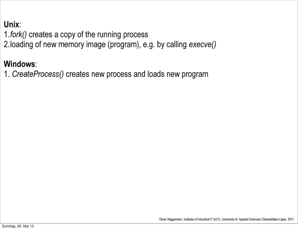 loading of new memory image (program), e.g. by calling execve() Windows: 1.
