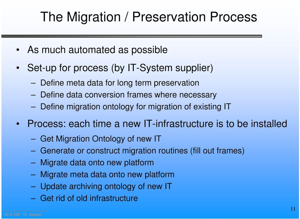 time a new IT-infrastructure is to be installed Get Migration Ontology of new IT Generate or construct migration routines (fill out
