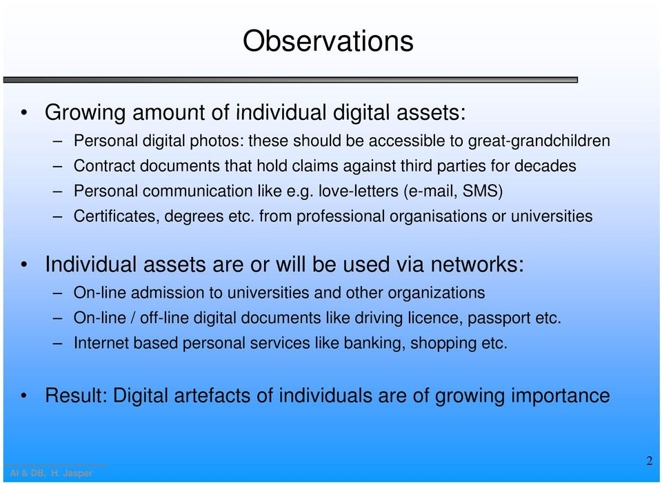 from professional organisations or universities Individual assets are or will be used via networks: On-line admission to universities and other organizations