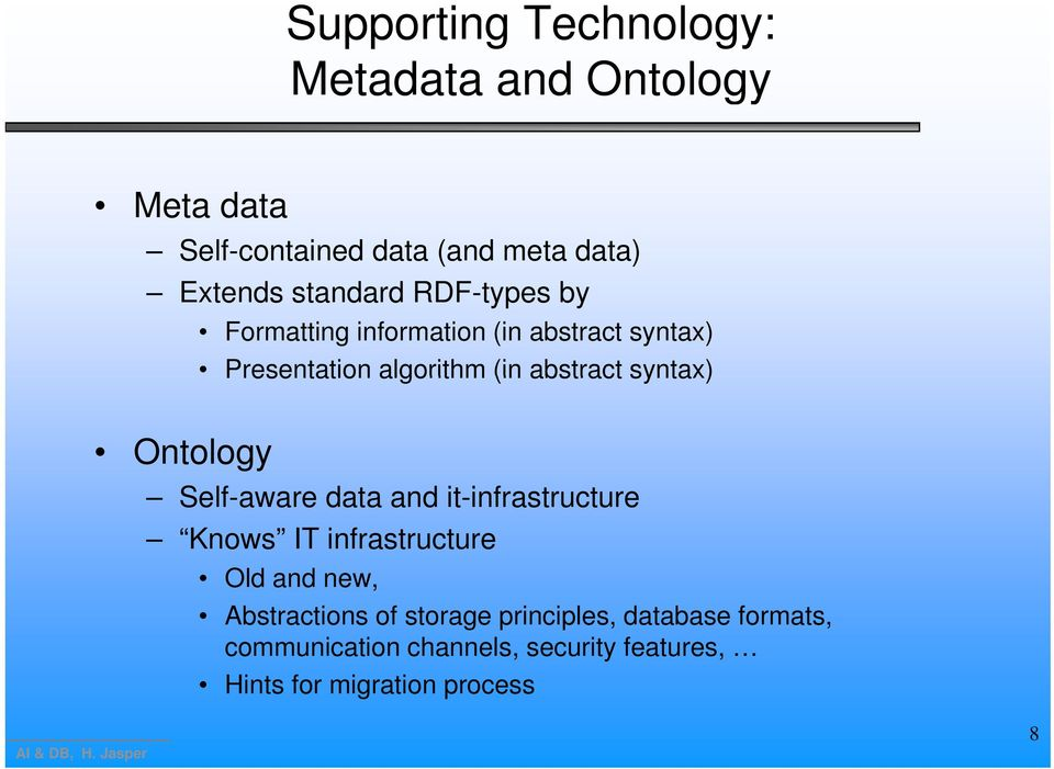 syntax) Ontology Self-aware data and it-infrastructure Knows IT infrastructure Old and new, Abstractions