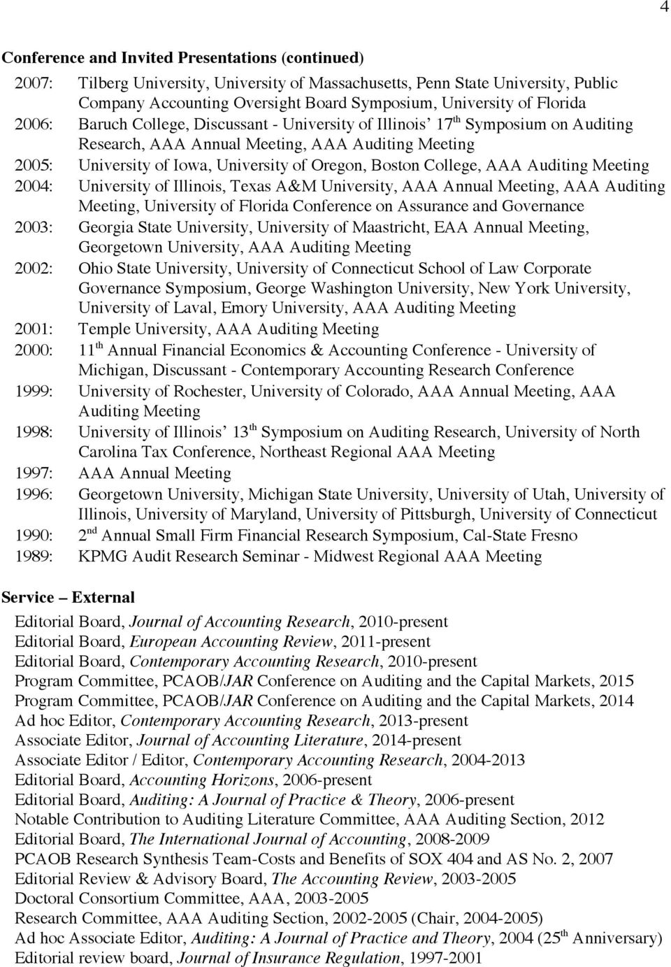 College, AAA Auditing Meeting 2004: University of Illinois, Texas A&M University, AAA Annual Meeting, AAA Auditing Meeting, University of Florida Conference on Assurance and Governance 2003: Georgia