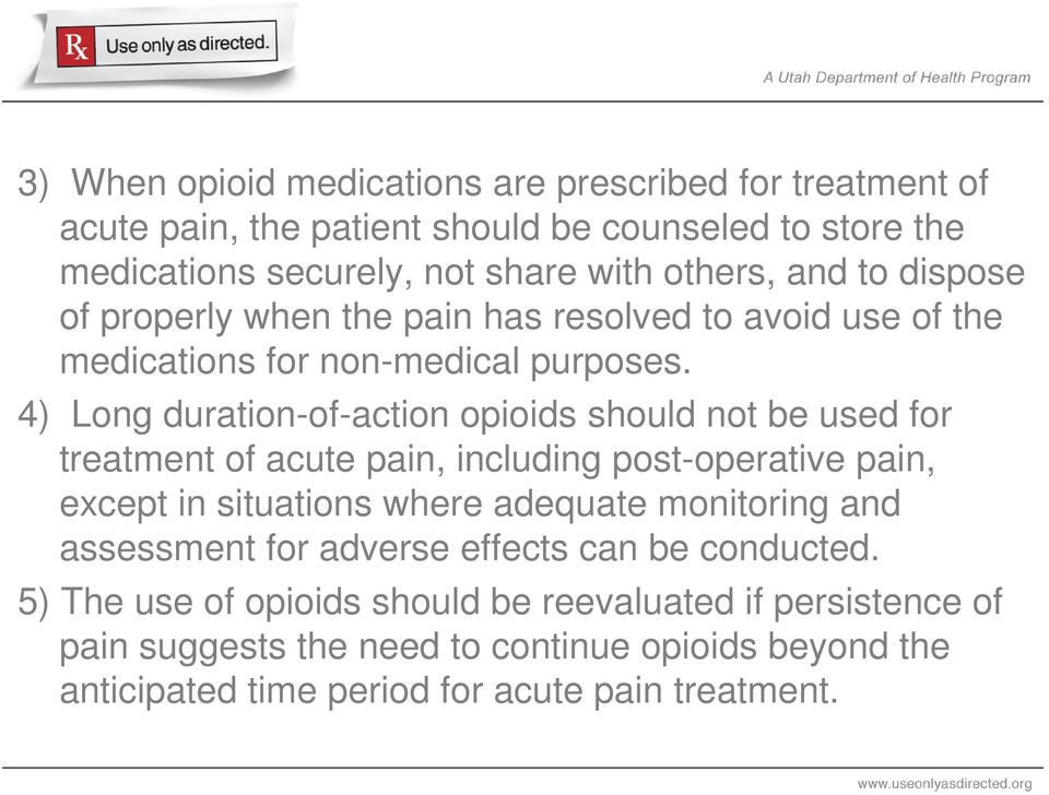 4) Long duration-of-action opioids should not be used for treatment of acute pain, including post-operative pain, except in situations where adequate monitoring